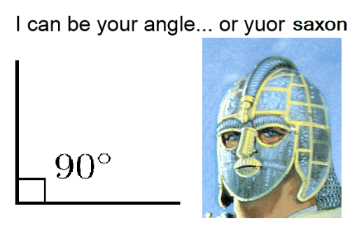 Joyful Jutish, Saxon, and I Can: I can be your angle  or yuor saxon  90