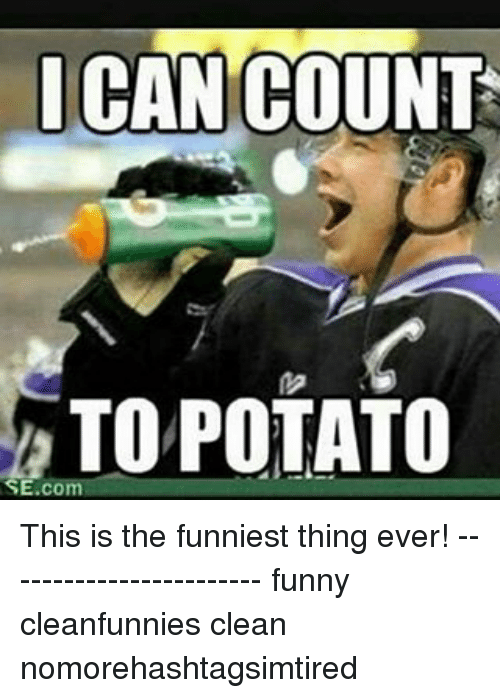 Image of: Eating Meme Funniest Thing Ever Potatoing Memes Funny Can Count To Potato Se Com This Is The Funniest Thing Ever