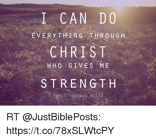 Who Can And Strength I CAN DO EVERYTHING THROUGH CHRIST WHO GIVES ME