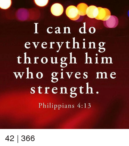 e69afde85 I Can Do Everything Through Him Who Gives Me Strength Philippians ...