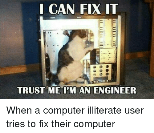 i can fix it trust me i\u0027m an engineer when a computer illiteratecomputers, computer, and engineering i can fix it trust me i\u0027m