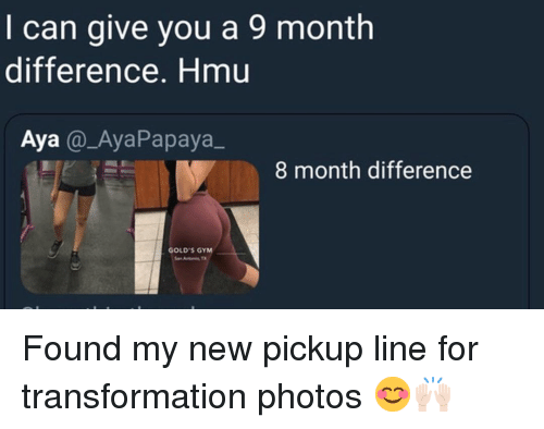 Gym, Memes, and Gold's Gym: I can give you a 9 month  difference. Hmu  Aya@_AyaPapaya_  8 month difference  GOLD'S GYM Found my new pickup line for transformation photos 😊🙌🏻