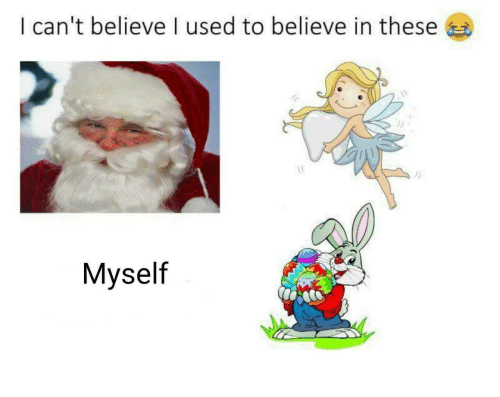 Believe, Used, and Myself: I can't believe I used to believe in these  Myself