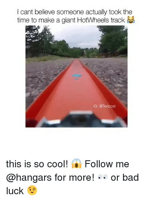 Bad, Memes, and Cool: I cant believe someone actually took the  time to make a giant HotWheels track  IG: @Textpost this is so cool! 😱 Follow me @hangars for more! 👀 or bad luck 😉