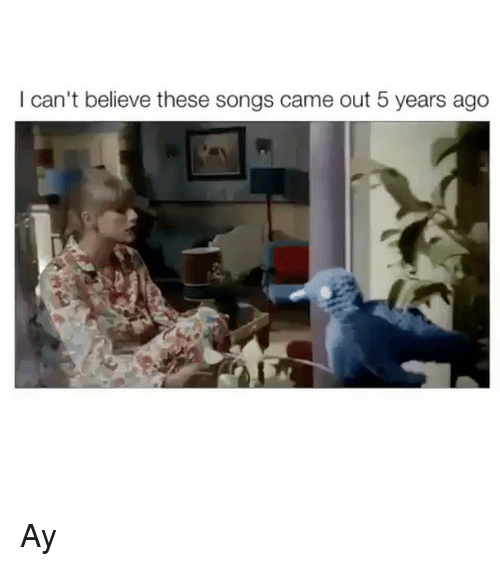 Songs, Believe, and Came: I can't believe these songs came out 6 years ago Ay