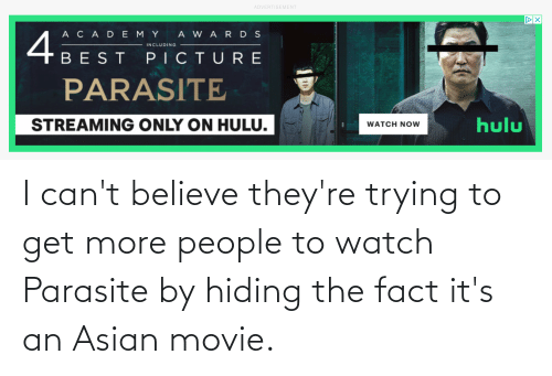 Asian, Movie, and Watch: I can't believe they're trying to get more people to watch Parasite by hiding the fact it's an Asian movie.
