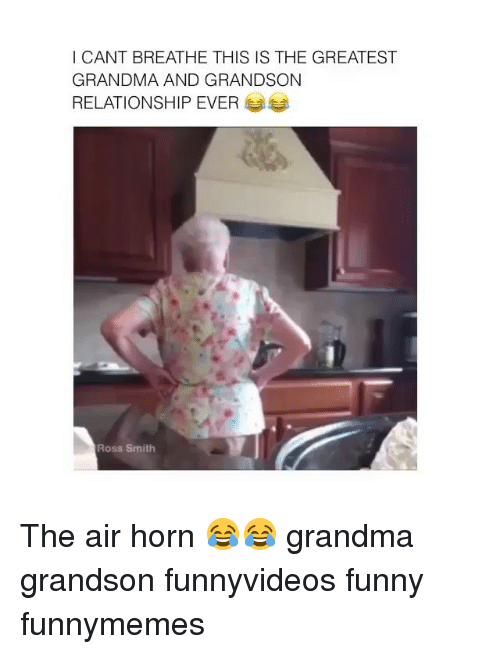Funny, Grandma, and Girl: I CANT BREATHE THIS IS THE GREATEST  GRANDMA AND GRANDSON  RELATIONSHIP EVER  Ross Smith The air horn 😂😂 grandma grandson funnyvideos funny funnymemes
