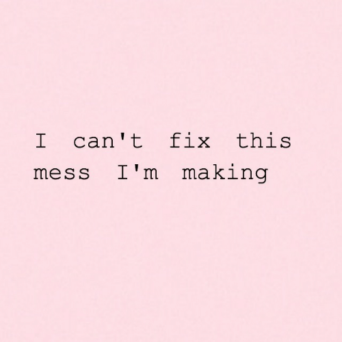 Mess, This, and Making: I can't fix this  mess I'm making