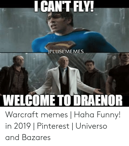 I Can T Fly Jpluslmemes Welcome To Draenor Warcraft Memes Haha Funny In 2019 Pinterest Universo And Bazares Funny Meme On Me Me