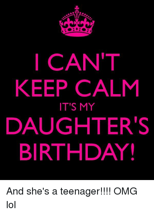 Birthday Lol And Memes I CANT KEEP CALM DAUGHTERS BIRTHDAY ITS