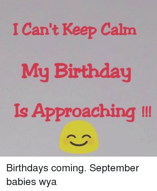 Birthday, Keep Calm, And September: I Canu0027t Keep Calm My Birthday