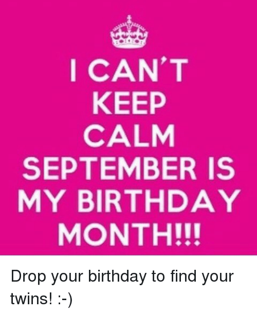 Birthday, Twins, And Keep Calm: I CANu0027T KEEP CALM SEPTEMBER IS