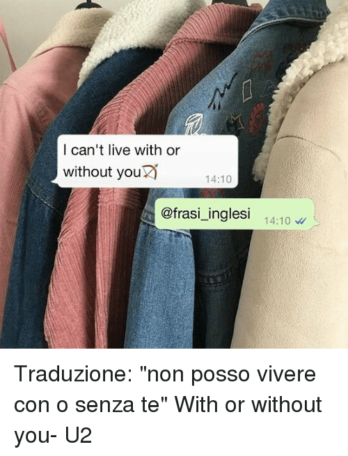 I Cant Live With Or Without You 1410 Ngles 1410 Traduzione Non