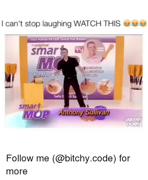 Memes, Watch, and Never: I can't stop laughing WATCH THIS  Your Hands NEVER Touch the Waterl  original  smart  smart  MOP A  nthony Sulivan Follow me (@bitchy.code) for more