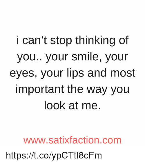 I Can T Stop Thinking Of You Quotes: I Can't Stop Thinking Of You Your Smile Your Eyes Your