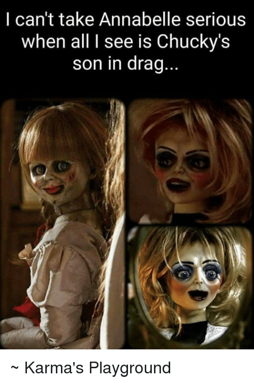 i cant take annabelle serious when all i see is chuckys