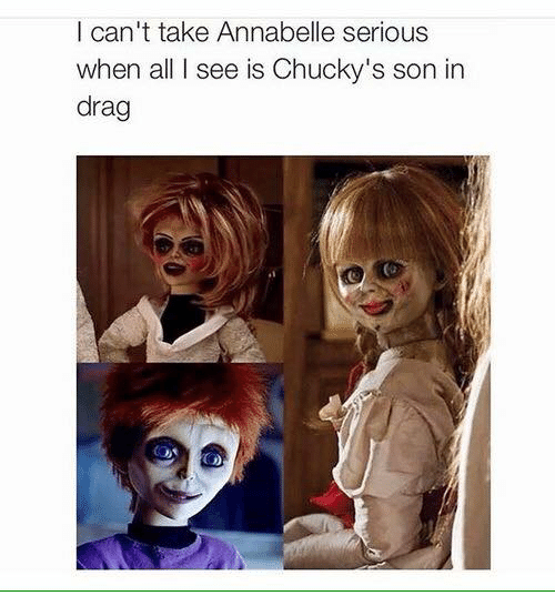 i cant take annabelle serious when all i see is 5070401 i can't take annabelle serious when all i see is chucky's son in