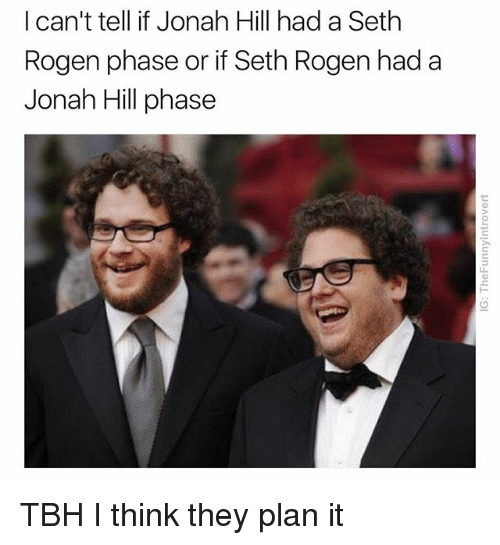 Jonah Hill, Seth Rogen, and Tbh: I can't tell if Jonah Hill had a Seth  Rogen phase or if Seth Rogen had a  Jonah Hill phase TBH I think they plan it