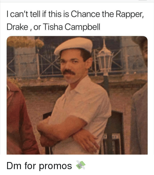 Chance the Rapper, Drake, and Tisha Campbell: I can't tell if this is Chance the Rapper,  Drake, or Tisha Campbell Dm for promos 💸