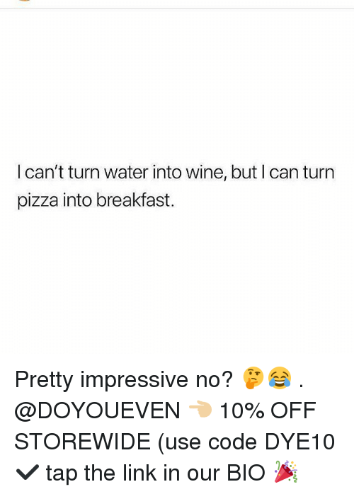 Gym, Pizza, and Wine: I can't turn water into wine, but I can turn  pizza into breakfast. Pretty impressive no? 🤔😂 . @DOYOUEVEN 👈🏼 10% OFF STOREWIDE (use code DYE10 ✔️ tap the link in our BIO 🎉