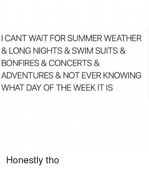Memes, Weather, And Swimming: I CANT WAIT FOR SUMMER WEATHER U0026 LONG NIGHTS