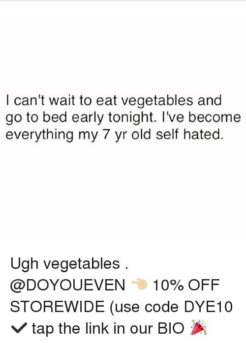 Gym, Link, and Old: I can't wait to eat vegetables and  go to bed early tonight. I've become  everything my 7 yr old self hated. Ugh vegetables . @DOYOUEVEN 👈🏼 10% OFF STOREWIDE (use code DYE10 ✔️ tap the link in our BIO 🎉