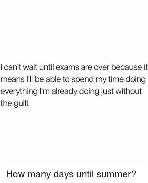 Summer, Time, And Girl Memes: I Canu0027t Wait Until Exams Are