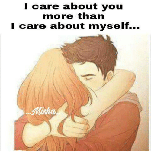 I Care About You More Than I Care About Myself Meme On Meme