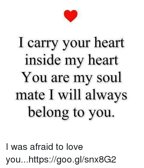 I Carry Your Heart Inside My Heart You Are My Soul Mate I Will