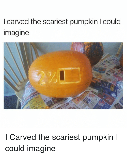 Pumpkin, Imagine, and The: I carved the scariest pumpkin I could  imagine I Carved the scariest pumpkin I could imagine