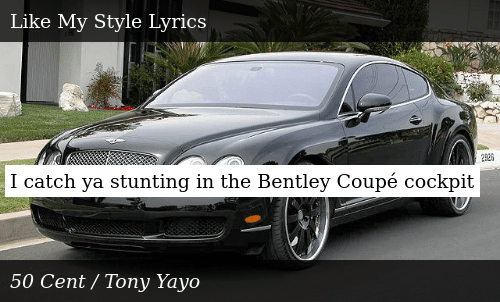 Bentley Coupe Lyrics >> I Catch Ya Stunting In The Bentley Coupe Cockpit Donald