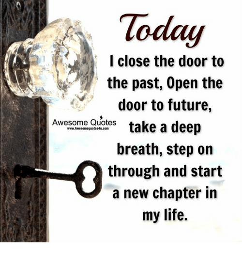 I Close The Door To The Past Open The Door To Future Awesome Quotes