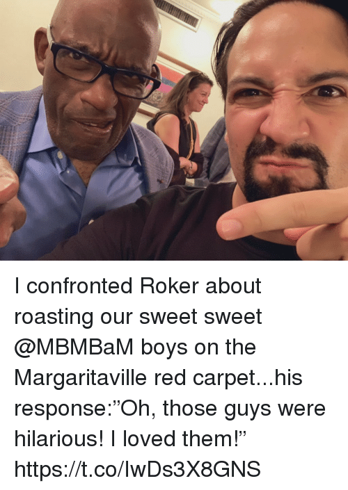 """Memes, Hilarious, and Boys: I confronted Roker about roasting our sweet sweet @MBMBaM boys on the Margaritaville red carpet...his response:""""Oh, those guys were hilarious! I loved them!"""" https://t.co/IwDs3X8GNS"""