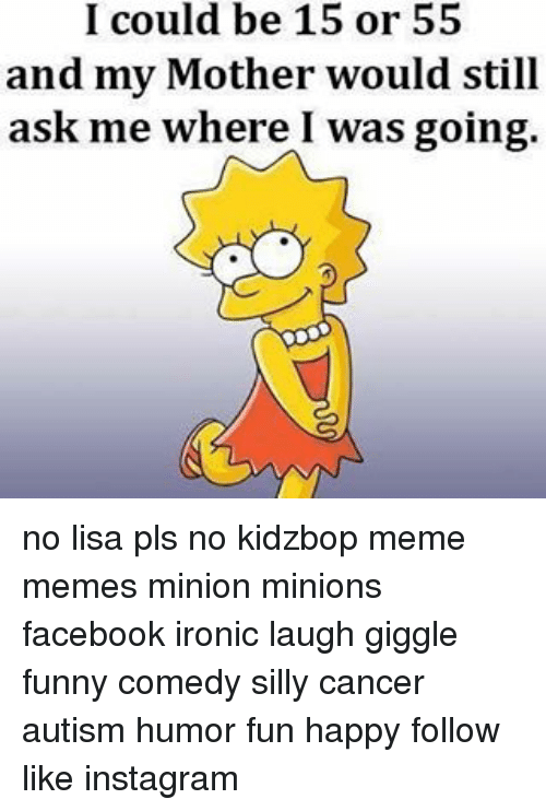 Memes, 🤖, And Lisa: I Could Be 15 Or 55 And My Mother