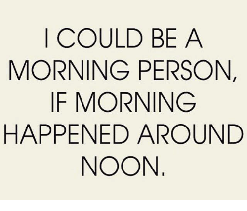 Dank, 🤖, and Personalized: I COULD BE A  MORNING PERSON,  IF MORNING  HAPPENED AROUND  NOON