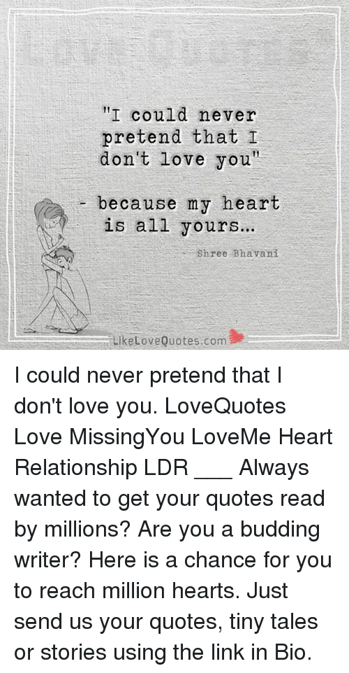i could never pretend that i don t love you because my heart is all