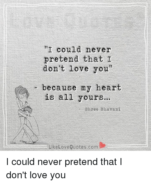 I Could Never Pretend That I Don't Love You Because My Heart Is All Simple I Love You Because Quotes