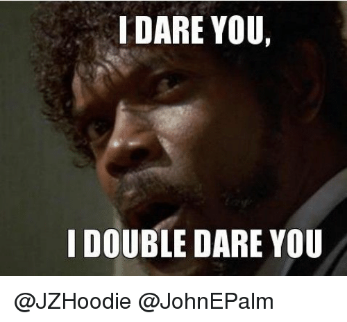 i-dare-you-i-double-dare-you-jzhoodie-johnepalm-12768131.png