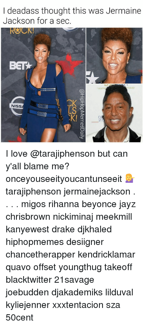 Beyonce, Drake, and Jermaine Jackson: I deadass thought this was Jermaine  Jackson for a sec.  BET  CK a  K!  NISS  tm I love @tarajiphenson but can y'all blame me? onceyouseeityoucantunseeit 💁 tarajiphenson jermainejackson . . . . migos rihanna beyonce jayz chrisbrown nickiminaj meekmill kanyewest drake djkhaled hiphopmemes desiigner chancetherapper kendricklamar quavo offset youngthug takeoff blacktwitter 21savage joebudden djakademiks lilduval kyliejenner xxxtentacion sza 50cent