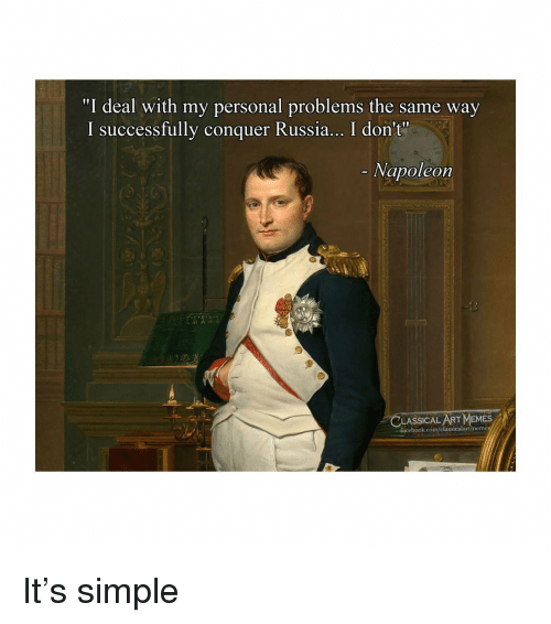 """Facebook, Memes, and facebook.com: """"I deal with my personal problems the same way  I successfully conguer Russia... I don't""""  - Napoleon  CLASSICAL ART MEMES  facebook.com/classicalartmeme It's simple"""