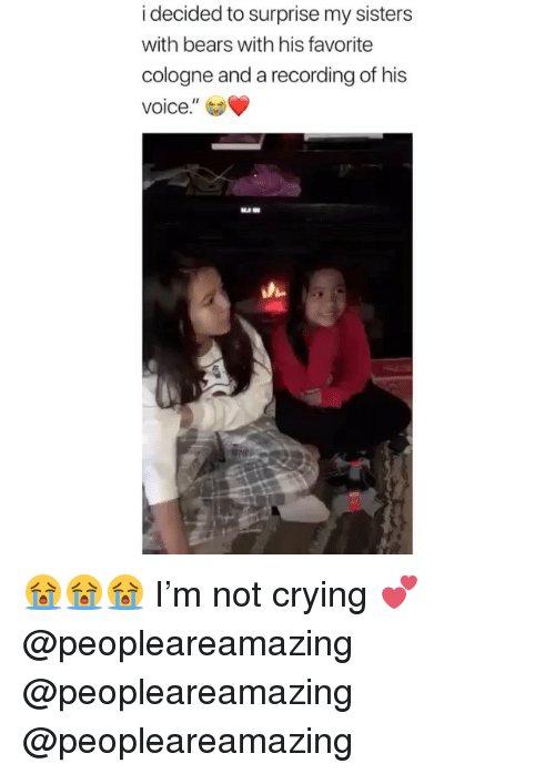 """Crying, Memes, and Not Crying: i decided to surprise my sisters  with bears with his favorite  cologne and a recording of his  voice.""""  US 😭😭😭 I'm not crying 💕 @peopleareamazing @peopleareamazing @peopleareamazing"""