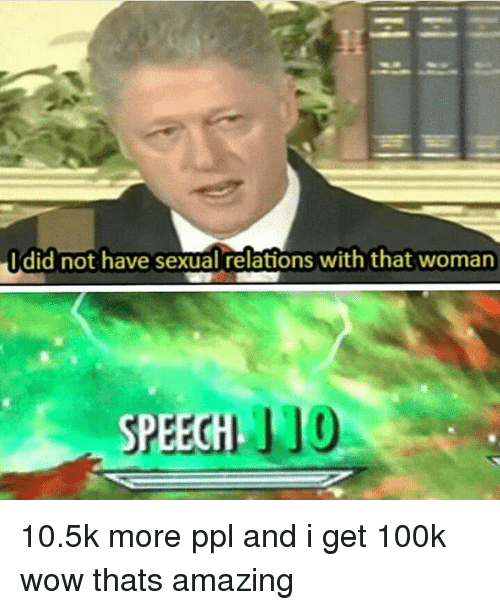 i did not have sexual relations with that woman speech 23358975 ✅ 25 best memes about i did not have sexual relations with that