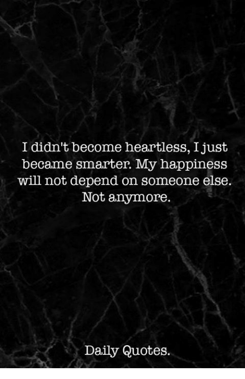 I Didnt Become Heartless Ijust Became Smarter My Happiness Will Not