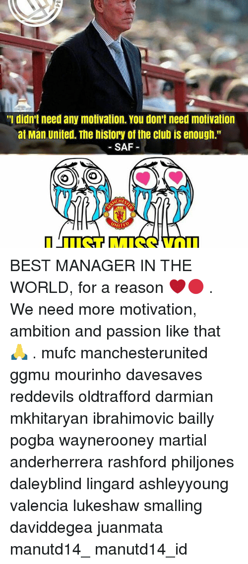 "Club, Memes, and Best: ""I didn't need any motivation. You don't need motivation  at Man United. The history of the club iS enough.""  SAF  NITED BEST MANAGER IN THE WORLD, for a reason ❤🔴 . We need more motivation, ambition and passion like that 🙏 . mufc manchesterunited ggmu mourinho davesaves reddevils oldtrafford darmian mkhitaryan ibrahimovic bailly pogba waynerooney martial anderherrera rashford philjones daleyblind lingard ashleyyoung valencia lukeshaw smalling daviddegea juanmata manutd14_ manutd14_id"