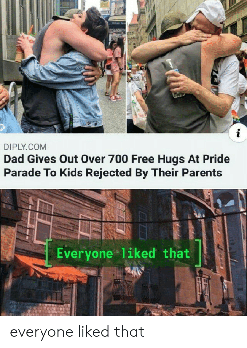 Dad, Parents, and Free: i  DIPLY.COM  Dad Gives Out Over 700 Free Hugs At Pride  Parade To Kids Rejected By Their Parents  Everyone liked that everyone liked that