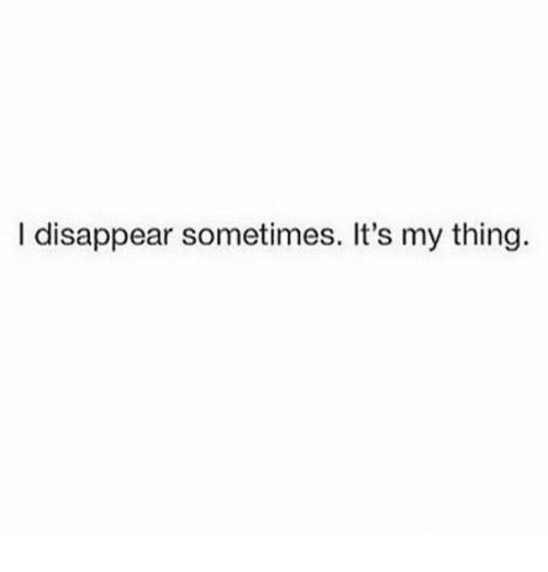 I Disappear Sometimes It's My Thing | Meme on ME ME