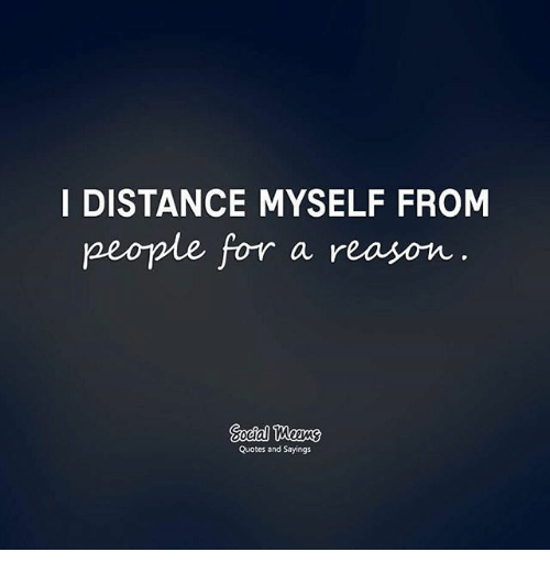 I Distance Myself From People For A Reason Quotes And Sayings Meme