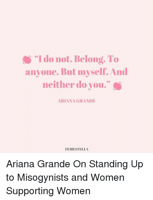 """Ariana Grande, Target, and Http: """"I do not. Belong. To  anyone. But myself. And  neither do you.""""  s G6  92  ARIANA GRANDIE  FEMESTELLA Ariana Grande On Standing Up to Misogynists and Women Supporting Women"""