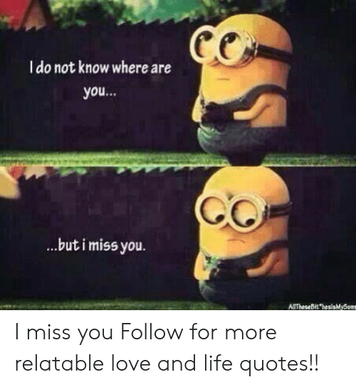 Life, Love, and Quotes: I do not know where are  you...  but i miss you.  AllTheseBitMySons I miss you  Follow for more relatable love and life quotes!!
