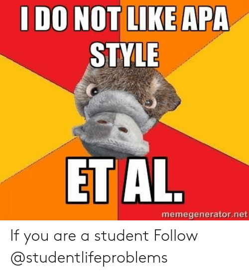 Tumblr, Http, and Net: I DO NOT LIKE APA  STYLE  ET AL  memegenerator.net If you are a student Follow @studentlifeproblems